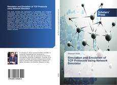 Bookcover of Simulation and Emulation of TCP Protocols using Network Simulator