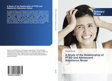Couverture de A Study of the Relationship of PTSD and Adolescent Substance Abuse
