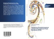 Bookcover of Designing Photobioreactors using Computational Fluid Dynamics (CFD)