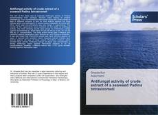 Antifungal activity of crude extract of a seaweed Padina tetrastrometi kitap kapağı
