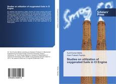 Bookcover of Studies on utilization of oxygenated fuels in CI Engine