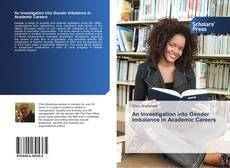 Bookcover of An Investigation into Gender Imbalance in Academic Careers