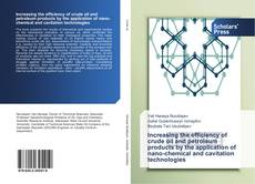 Bookcover of Increasing the efficiency of crude oil and petroleum products by the application of nano-chemical and cavitation technologies