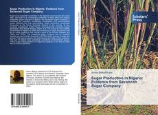 Bookcover of Sugar Production in Nigeria: Evidence from Savannah Sugar Company