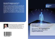 Bookcover of Document Management and Process Automation in a Digital Healthcare