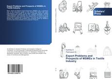Bookcover of Export Problems and Prospects of MSMEs in Textile Industry