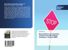 Bookcover of Neural Basis of Cognitive Control over Movement Inhibition: Human fMRI