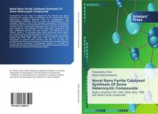 Bookcover of Novel Nano Ferrite Catalysed Synthesis Of Some Heterocyclic Compounds