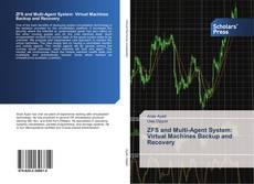 Bookcover of ZFS and Multi-Agent System: Virtual Machines Backup and Recovery