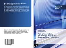 Bookcover of Role of Innovation, Technology, Market on Organizational Performance