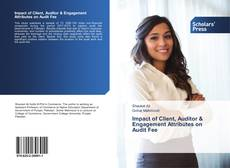 Bookcover of Impact of Client, Auditor & Engagement Attributes on Audit Fee