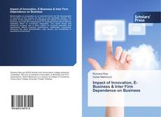 Bookcover of Impact of Innovation, E-Business & Inter Firm Dependence on Business