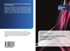 Bookcover of Speaking Anxiety, Mindfulness and Willingness to Communicate