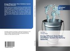 Bookcover of Energy Efficient Solar Water Distillation System for Railway Batteries