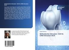 Orthodontic Intrusion: CIA Vs CNA Intrusion Arch kitap kapağı