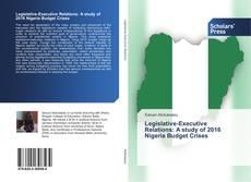 Bookcover of Legislative-Executive Relations: A study of 2016 Nigeria Budget Crises