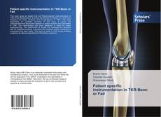Bookcover of Patient specific instrumentation in TKR:Boon or Fad