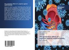Bookcover of The protective effect of L-arginine against nephrotoxicity