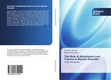 Bookcover of The Role of Attachment and Trauma in Bipolar Disorder
