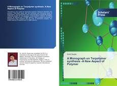 Copertina di A Monograph on Terpolymer synthesis -A New Aspect of Polymer