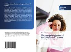 Bookcover of GSA based classification of lung nodules in CT images