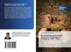 Bookcover of Manumission as a political dimension of freedom in Cartagena, 1800 - 1810.