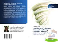 Bookcover of Perceptions of Emergency Preparedness Among Immigrant Hispanics