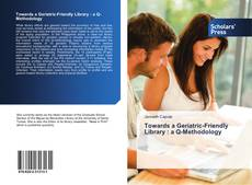 Bookcover of Towards a Geriatric-Friendly Library : a Q-Methodology