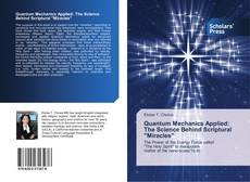 "Bookcover of Quantum Mechanics Applied: The Science Behind Scriptural ""Miracles"""