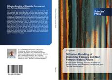 Bookcover of Diffusion Bonding of Dissimilar Ferrous and Non-Ferrous Metals/Alloys