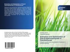 Bookcover of Extraction and Optimization of Poly-β-hydroxybutyrate in Pseudomonas