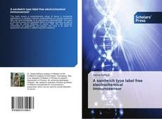 Bookcover of A sandwich type label free electrochemical immunosensor