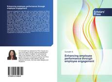 Bookcover of Enhancing employee performance through employee engagement