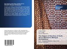 Bookcover of The Impact of the Eras of Kufic Art to Ottoman's Mosque Architecture