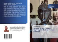 Nigerian Art and Tourism: Exploring the Cultural Tourism Potentials的封面