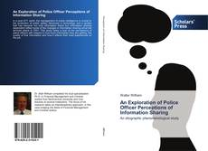 Bookcover of An Exploration of Police Officer Perceptions of Information Sharing
