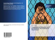 Bookcover of Transnational Adoption and Immigration; An Avenue of Disconnect