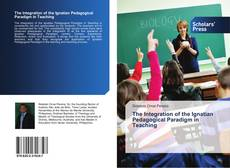 Bookcover of The Integration of the Ignatian Pedagogical Paradigm in Teaching