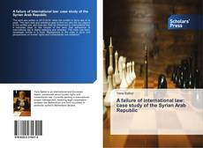 Bookcover of A failure of international law: case study of the Syrian Arab Republic
