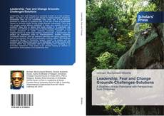 Bookcover of Leadership, Fear and Change Grounds-Challenges-Solutions