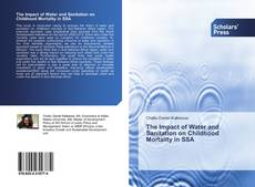 Bookcover of The Impact of Water and Sanitation on Childhood Mortality in SSA