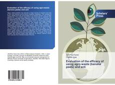 Bookcover of Evaluation of the efficacy of using agro-waste (banana peels) and acti