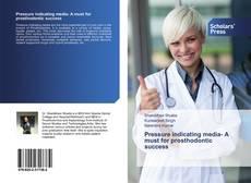 Copertina di Pressure indicating media- A must for prosthodontic success