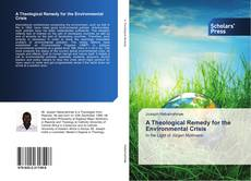 Bookcover of A Theological Remedy for the Environmental Crisis