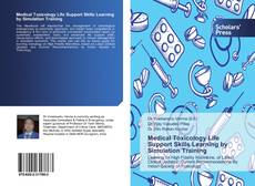 Bookcover of Medical Toxicology Life Support Skills Learning by Simulation Training