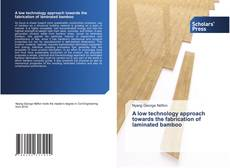 Portada del libro de A low technology approach towards the fabrication of laminated bamboo
