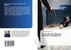 Bookcover of Active Shooter: Motives, Methods, and Madness