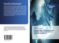 Bookcover of QA and GMP- knowledge and practice: Preponderance in pharma industries