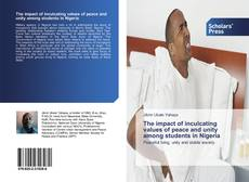 Bookcover of The impact of inculcating values of peace and unity among students in Nigeria