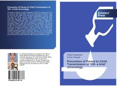 Bookcover of Prevention of Parent to Child Transmission of HIV- a brief chronology